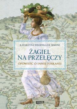 Okładka książki - Żagiel na przełęczy. Opowieść o innej Toskanii