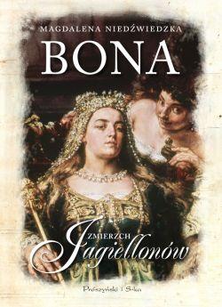 Okładka książki - Bona. Zmierzch Jagiellonów