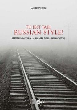 Okładka książki - To jest taki russian style! 12000 kilometrów na kraniec Rosji.. i z powrotem