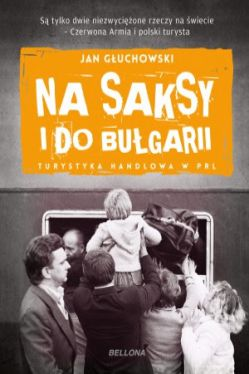 Okładka książki - Na saksy i do Bułgarii. Turystyka handlowa w PRL