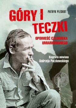 Okładka książki - Góry i teczki: opowieść człowieka umiarkowanego. Biografia mówiona Paczkowskiego