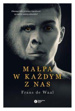 Okładka książki - Małpa w każdym z nas. Dlaczego seks, przemoc i życzliwość są częścią natury człowieka?