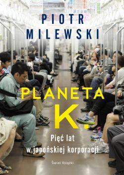 Okładka książki - Planeta K. Pięć lat w japońskiej korporacji