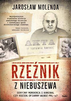 Okładka książki - Rzeźnik z Niebuszewa. Seryjny morderca i kanibal czy kozioł ofiarny władz PRL-u