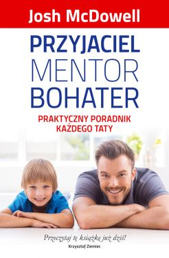 Okładka książki - Przyjaciel, mentor, bohater. Praktyczny poradnik każdego taty