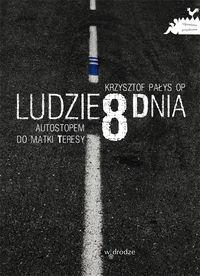Okładka książki - Ludzie 8 dnia. Autostopem do Matki Teresy