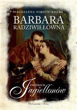Okładka książki - Barbara Radziwiłłówna. Zmierzch Jagiellonów