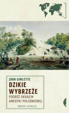 Okładka książki - Dzikie Wybrzeże. Podróż skrajem Ameryki Południowej