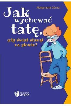 Okładka książki - Jak wychować mamę, gdy świat stanął na głowie?/ Jak wychować tatę, gdy świat stanął na głowie?
