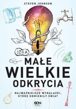 Okładka książki - Małe wielkie odkrycia. Najważniejsze wynalazki, które odmieniły świat