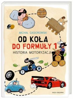 Okładka książki - Od koła do Formuły 1. Historia motoryzacji