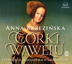 Okładka książki - Córki Wawelu. Opowieść o jagiellońskich królewnach. Audiobook