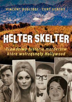 Okładka książki - Helter Skelter. Prawdziwa historia morderstw, które wstrząsnęły Hollywood