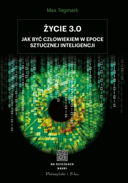 Okładka książki - Życie 3.0. Człowiek w erze sztucznej inteligencji