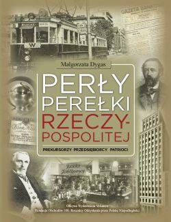 Okładka książki - Perły, perełki Rzeczypospolitej. Prekursorzy, przedsiębiorcy, patrioci