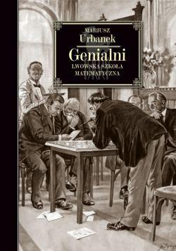 Okładka książki - Genialni. Lwowska szkoła matematyczna