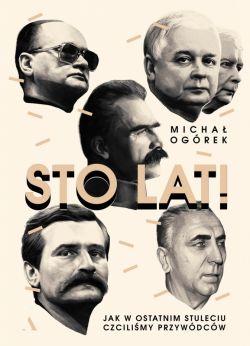 Okładka książki - Sto lat!. Jak w ostatnim stuleciu czciliśmy przywódców