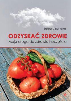Okładka książki - Odzyskać zdrowie. Moja droga do zdrowia i szczęścia
