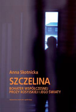 Okładka książki - Szczelina. Bohater współczesnej prozy rosyjskiej i jego światy