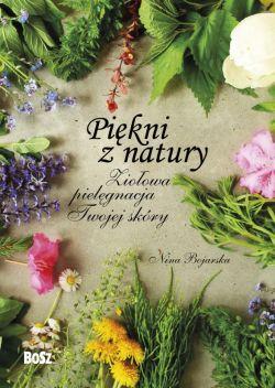 Okładka książki - Piękni z natury. Ziołowa pielęgnacja Twojej skóry