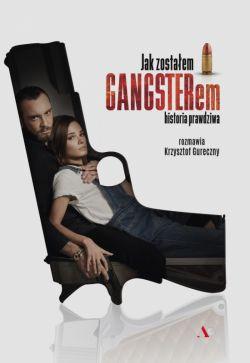Okładka książki - Jak zostałem gangsterem. Historia prawdziwa