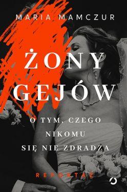Okładka książki - Żony gejów. O tym, czego nikomu się nie zdradza.