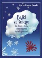 Okładka książki - Bajki ze śniegu dla dzieci i tych, którzy dziećmi być nie przestali