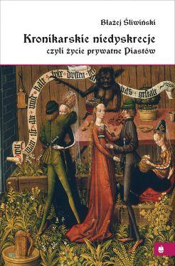 Okładka książki - Kronikarskie niedyskrecje, czyli życie prywatne Piastów