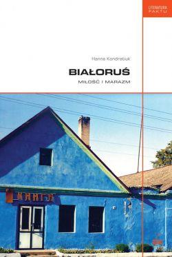 Okładka książki - Białoruś. Miłość i marazm