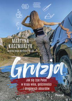 Okładka książki - Gruzja. Jak się żyje Polce w kraju wina, gościnności i drogowych absurdów
