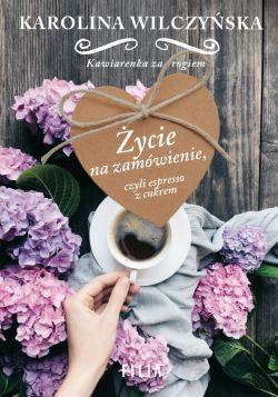 Okładka książki - Życie na zamówienie, czyli espresso z cukrem