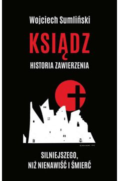 Okładka książki - Ksiądz. Historia zawierzenia silniejszego niż nienawiść i śmierć.