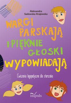 Okładka książki - Wargi parskają i pięknie głoski wypowiadają. Ćwiczenia logopedyczne dla starszaka