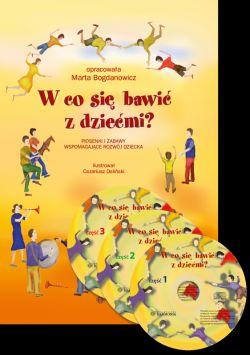 Okładka książki -  W co się bawić z dziećmi?. Piosenki i zabawy wspomagające rozwój dziecka