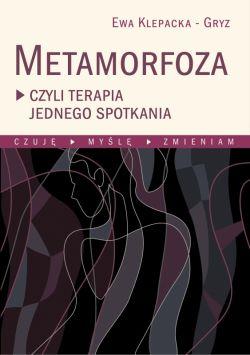 Okładka książki - Metamorfoza czyli terapia jednego spotkania. Czuję, myślę, zmieniam