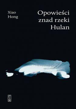 Okładka książki - Opowieści znad rzeki Hulan