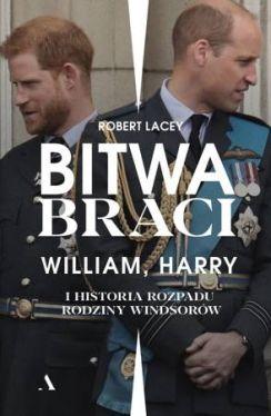 Okładka książki - Bitwa braci. William, Harry i historia rozpadu rodziny Windsorów