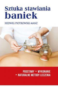 Okładka książki - Sztuka stawiania baniek. Podstawy, wykonanie. Naturalne metody leczenia