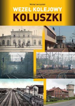 Okładka książki - Węzeł kolejowy Koluszki