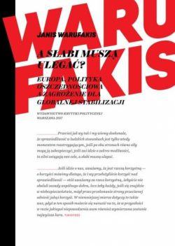 Okładka książki - A słabi muszą ulegać?. Europa, polityka oszczędnościowa a zagrożenie dla globalnej stabilizacji
