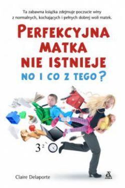Okładka książki - Perfekcyjna matka nie istnieje no i co z tego?