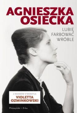 Okładka książki - Agnieszka Osiecka. Lubię farbować wróble