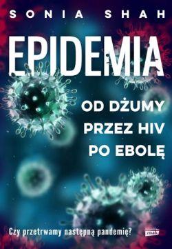 Okładka książki - Epidemia. Od dżumy, przez HIV, po ebolę
