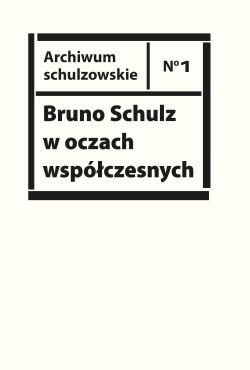 Okładka książki - Bruno Schulz w oczach współczesnych. Antologia tekstów krytycznych i publicystycznych lat 1920-1939