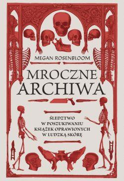 Okładka książki - Mroczne archiwa. Śledztwo w poszukiwaniu książek oprawionych w ludzką skórę
