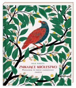 Okładka książki - Znikające królestwo. Przewodnik po świecie zagrożonych zwierząt