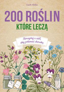 Okładka książki -  200 roślin, które leczą. Korzystaj z ziół, aby pokonać chorobę
