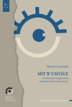 Okładka książki - Mit w umyśle. Ewolucyjno-kognitywne podstawy form mitycznych