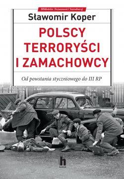 Okładka książki - Polscy Terroryści i Zamachowcy. Od powstania styczniowego do III RP