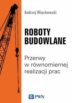 Okładka książki - Roboty budowlane. Przerwy w równomiernej realizacji prac